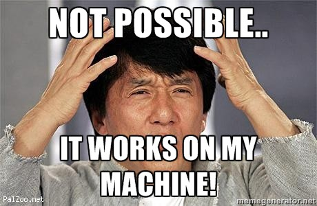 Not possible... It works on my machine!